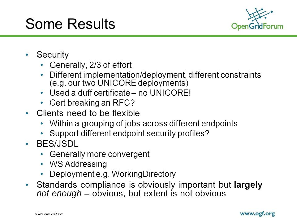 © 2006 Open Grid Forum Some Results Security Generally, 2/3 of effort Different implementation/deployment, different constraints (e.g.