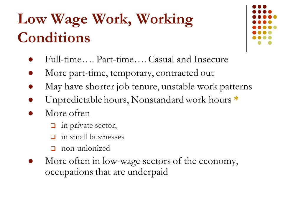 Low Wage Work, Working Conditions Full-time…. Part-time…. Casual and Insecure More part-time, temporary, contracted out May have shorter job tenure, u