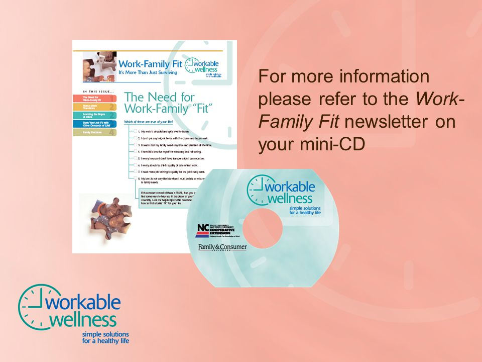 For more information please refer to the Work- Family Fit newsletter on your mini-CD