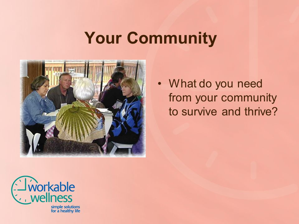 Your Community What do you need from your community to survive and thrive
