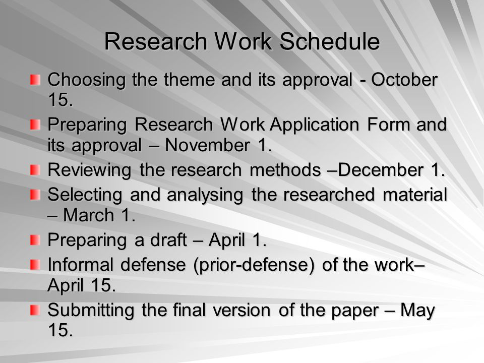 Research Work Schedule Choosing the theme and its approval - October 15. Preparing Research Work Application Form and its approval – November 1. Revie