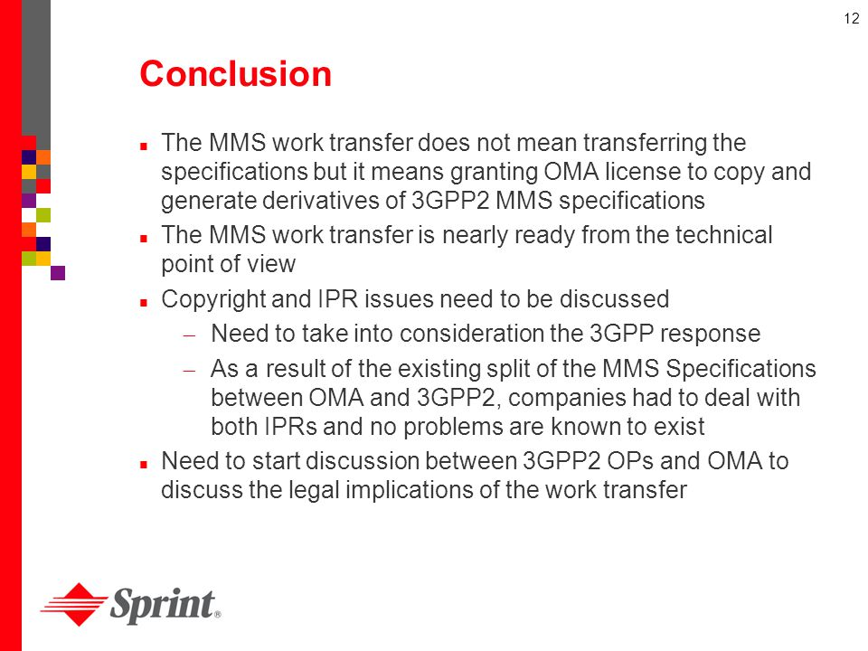12 Conclusion The MMS work transfer does not mean transferring the specifications but it means granting OMA license to copy and generate derivatives o