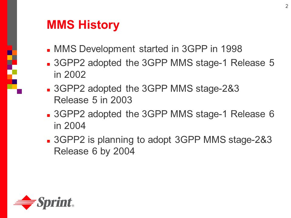 2 MMS History MMS Development started in 3GPP in 1998 3GPP2 adopted the 3GPP MMS stage-1 Release 5 in 2002 3GPP2 adopted the 3GPP MMS stage-2&3 Releas