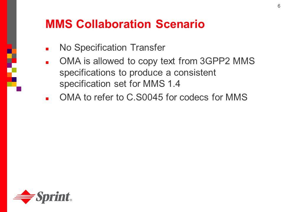 6 MMS Collaboration Scenario No Specification Transfer OMA is allowed to copy text from 3GPP2 MMS specifications to produce a consistent specification