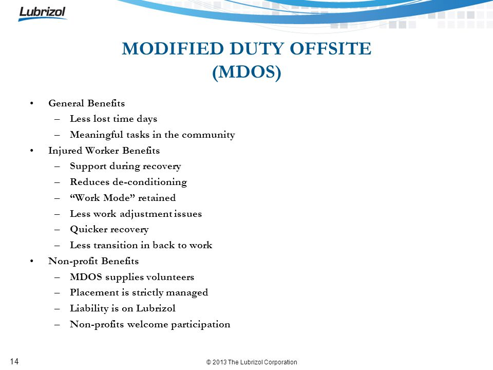 © 2013 The Lubrizol Corporation 14 MODIFIED DUTY OFFSITE (MDOS) General Benefits –Less lost time days –Meaningful tasks in the community Injured Worke