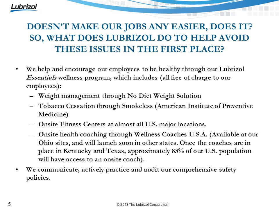 © 2013 The Lubrizol Corporation 5 DOESNT MAKE OUR JOBS ANY EASIER, DOES IT.