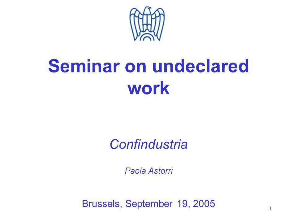 1 Seminar on undeclared work Confindustria Paola Astorri Brussels, September 19, 2005