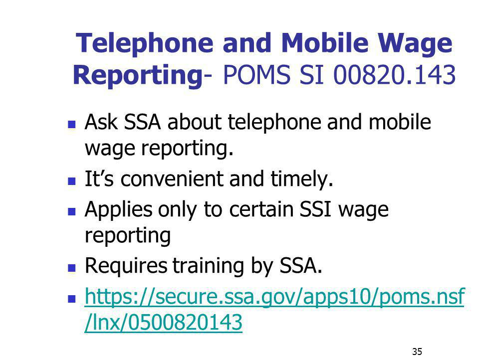 Telephone and Mobile Wage Reporting- POMS SI 00820.143 Ask SSA about telephone and mobile wage reporting.