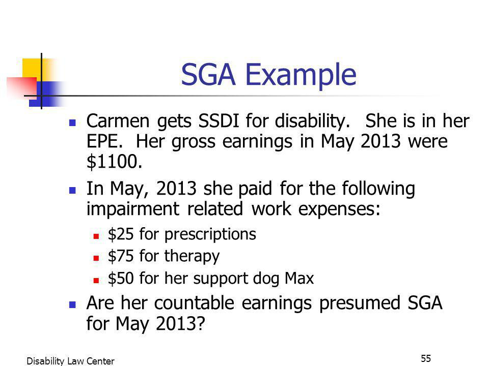 55 Disability Law Center SGA Example Carmen gets SSDI for disability.