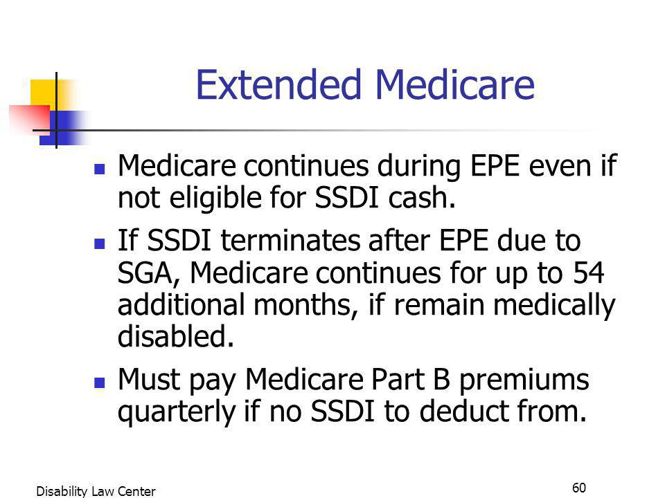 60 Disability Law Center Extended Medicare Medicare continues during EPE even if not eligible for SSDI cash.