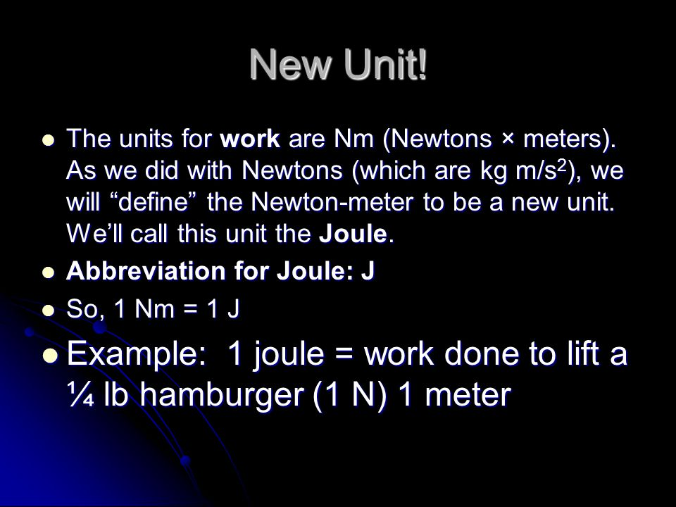 New Unit. The units for work are Nm (Newtons × meters).