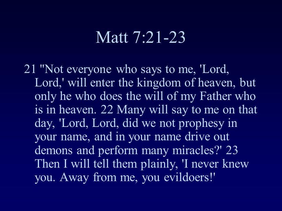 Matt 7:21-23 21