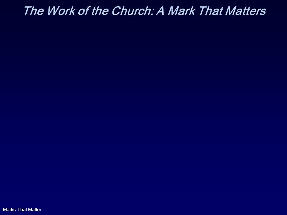 The Work of the Church: A Mark That Matters Marks That Matter