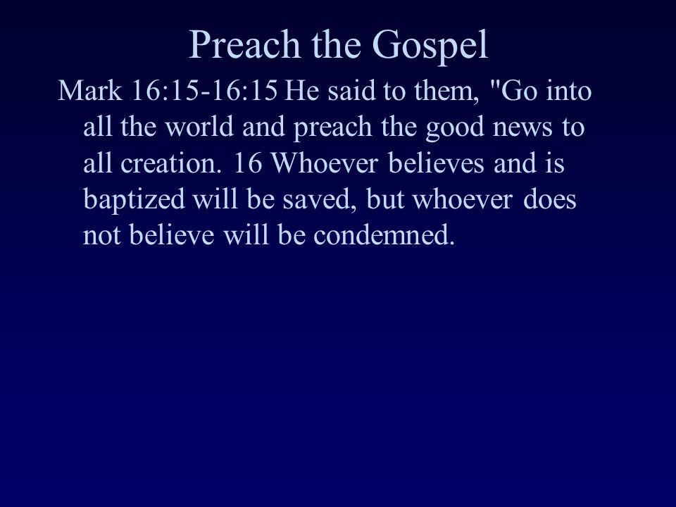 Preach the Gospel Mark 16:15-16:15 He said to them,