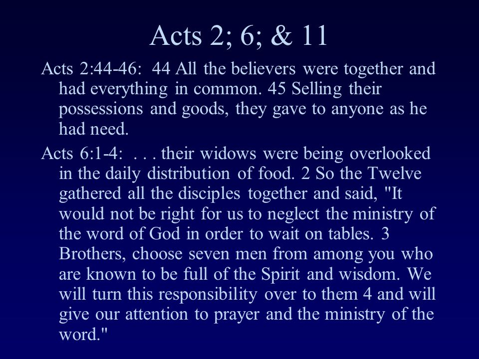 Acts 2; 6; & 11 Acts 2:44-46: 44 All the believers were together and had everything in common.