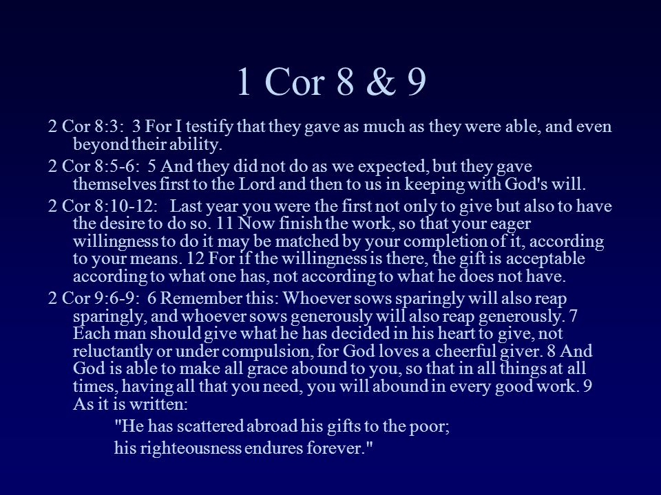 1 Cor 8 & 9 2 Cor 8:3: 3 For I testify that they gave as much as they were able, and even beyond their ability. 2 Cor 8:5-6: 5 And they did not do as