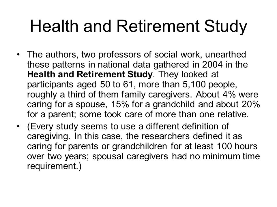Health and Retirement Study The authors, two professors of social work, unearthed these patterns in national data gathered in 2004 in the Health and R