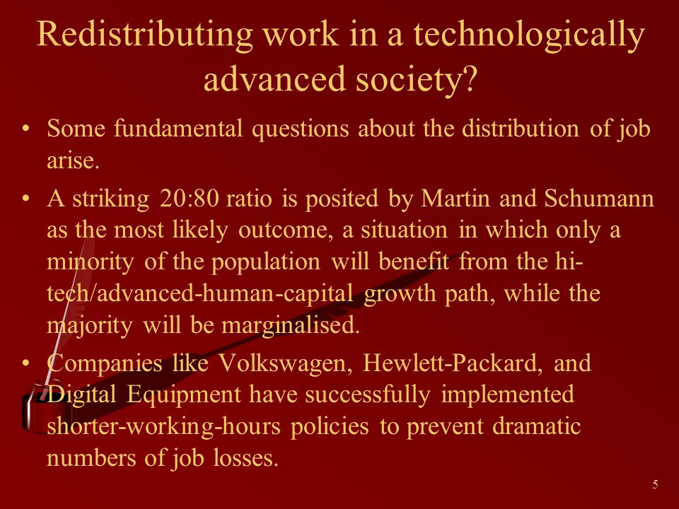 5 Redistributing work in a technologically advanced society? Some fundamental questions about the distribution of job arise. A striking 20:80 ratio is