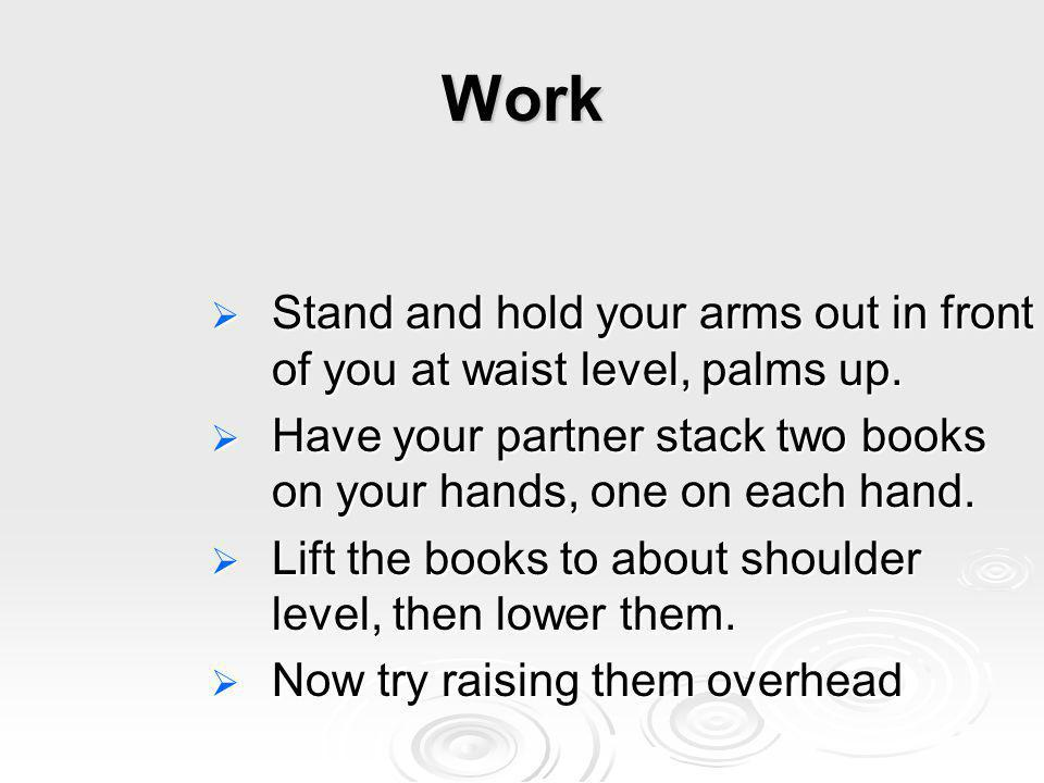 Work Stand and hold your arms out in front of you at waist level, palms up. Stand and hold your arms out in front of you at waist level, palms up. Hav