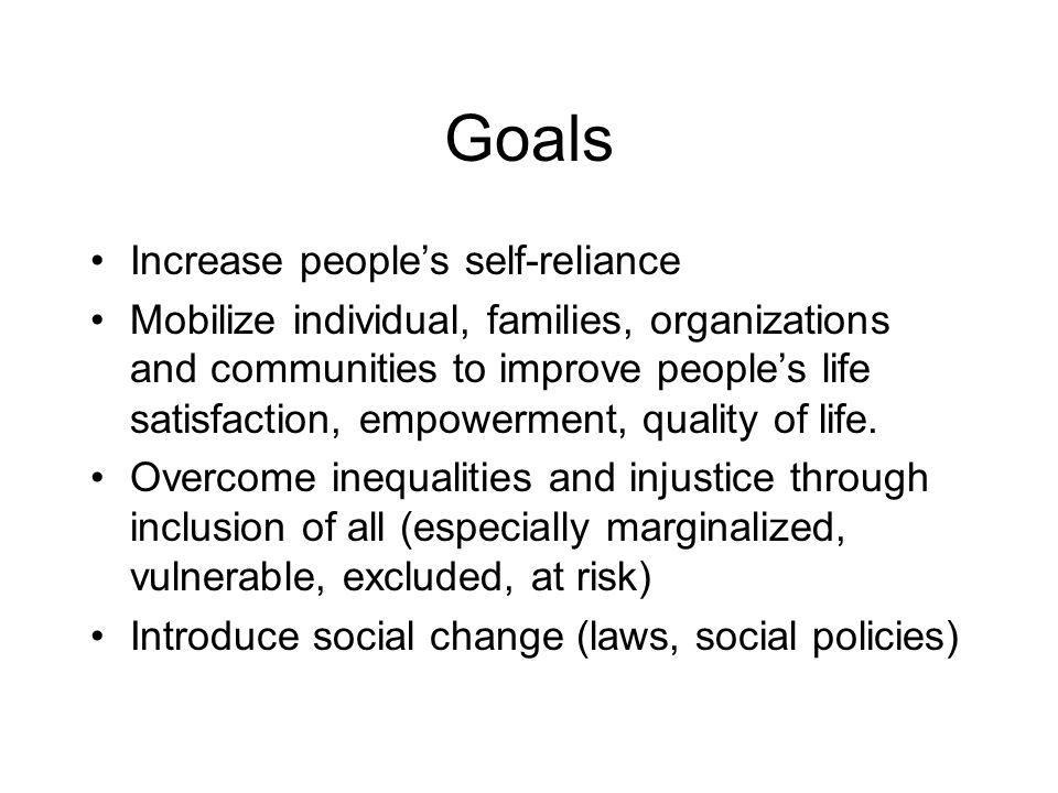 Goals Increase peoples self-reliance Mobilize individual, families, organizations and communities to improve peoples life satisfaction, empowerment, q
