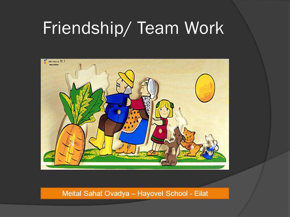 Friendship/ Team Work Meital Sahat Ovadya – Hayovel School - Eilat