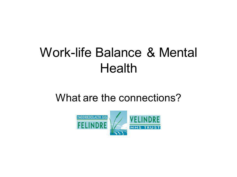 Work-life Balance & Mental Health What are the connections