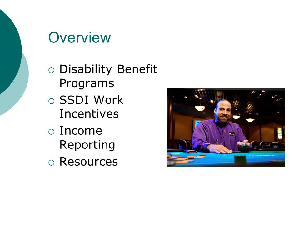 Overview Disability Benefit Programs SSDI Work Incentives Income Reporting Resources