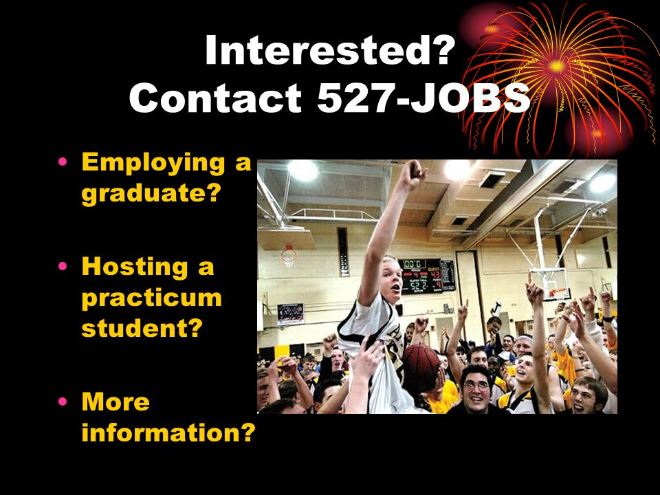 Interested? Contact 527-JOBS Employing a graduate? Hosting a practicum student? More information?