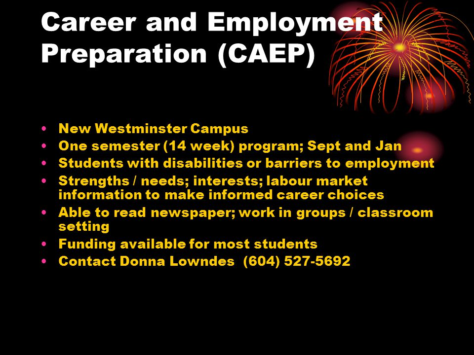 Consumer and Job Preparation (CJP) New Westminster Campus 12 month program Specific to students with developmental disabilities Interests > labour market > skills / needs; focus on work readiness / skills, work exploration, future directions Reside in: Tri-Cities; Burnaby; New Westminster Must be referred by CLBC Independent in transportation Tuition paid by CLBC and Douglas College Contact Linda Delparte at (604) 527-5171.