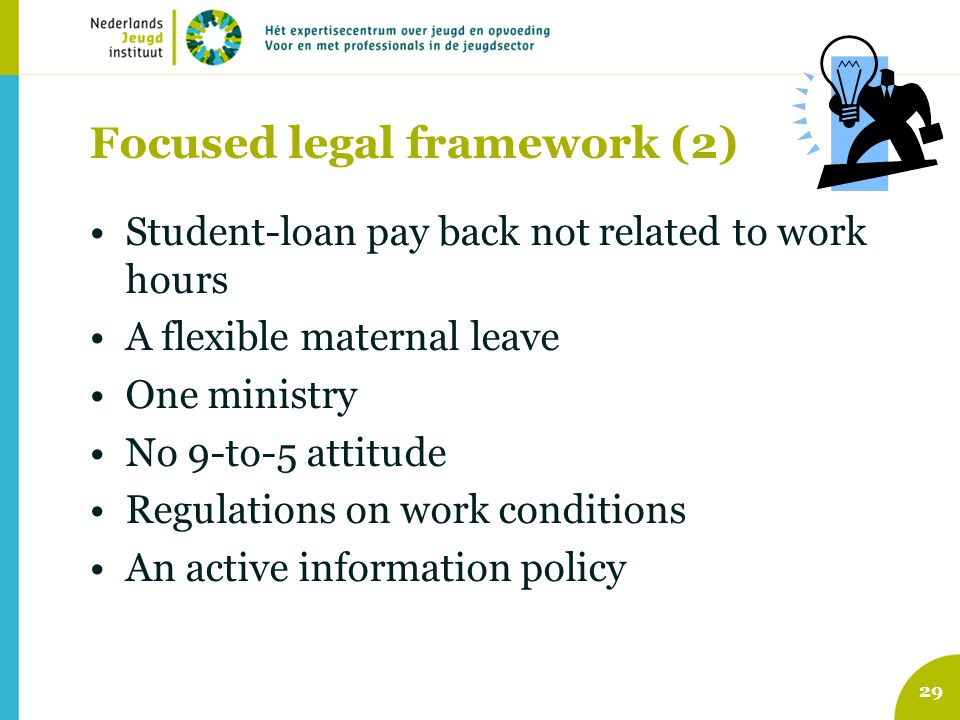 Focused legal framework (2) 29 Student-loan pay back not related to work hours A flexible maternal leave One ministry No 9-to-5 attitude Regulations o