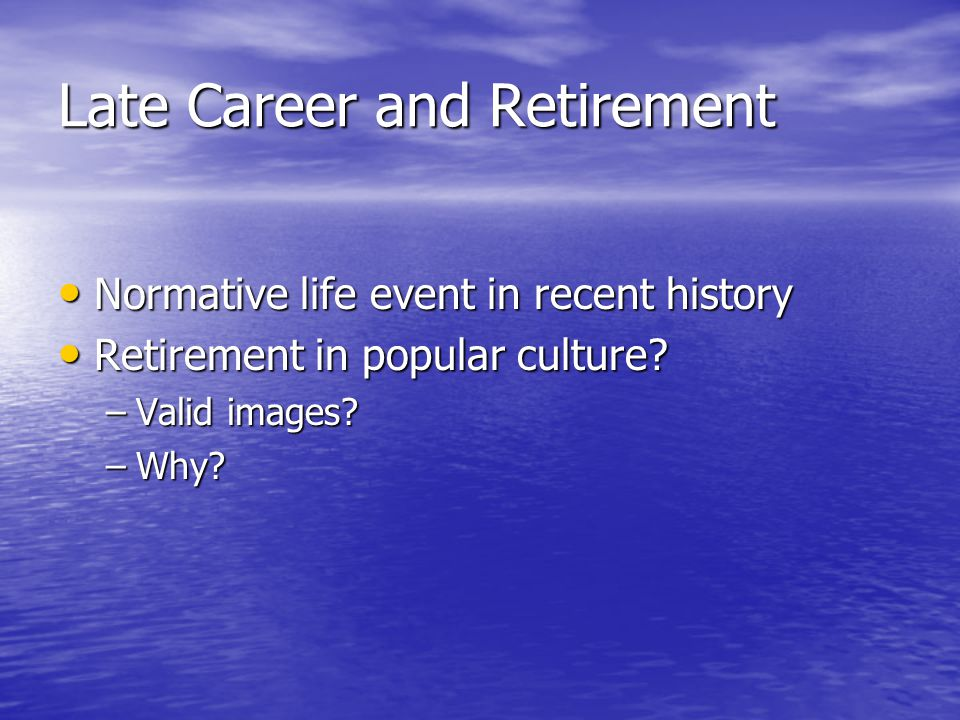 Late Career and Retirement Normative life event in recent history Normative life event in recent history Retirement in popular culture.