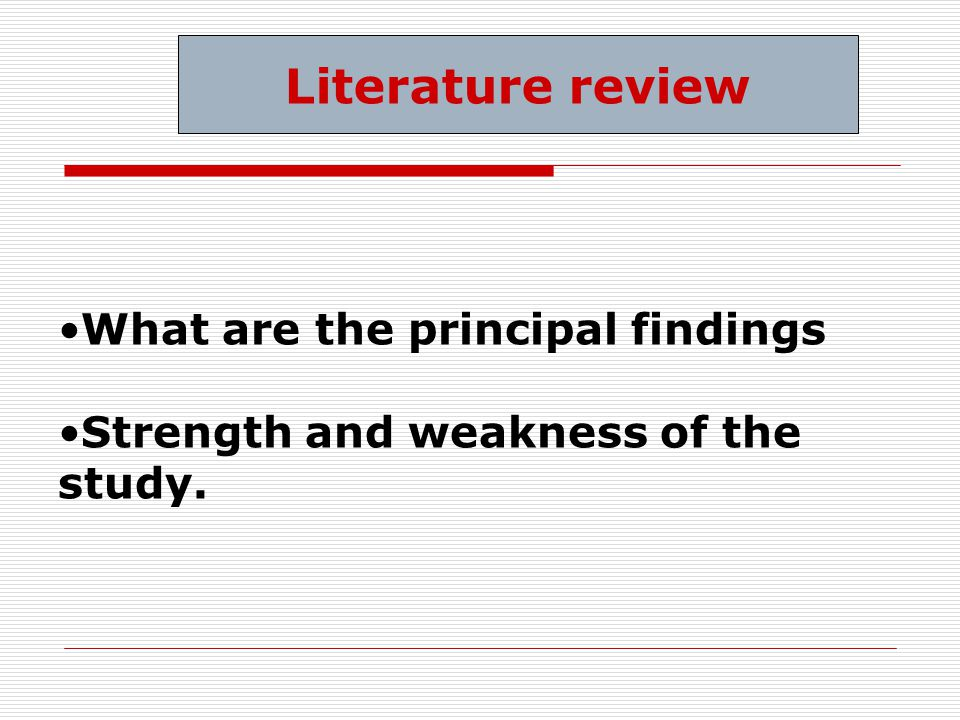 What are the principal findings Strength and weakness of the study. Literature review