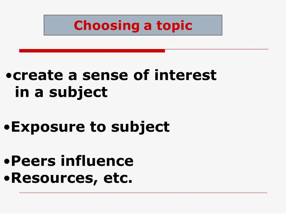create a sense of interest in a subject Exposure to subject Peers influence Resources, etc.