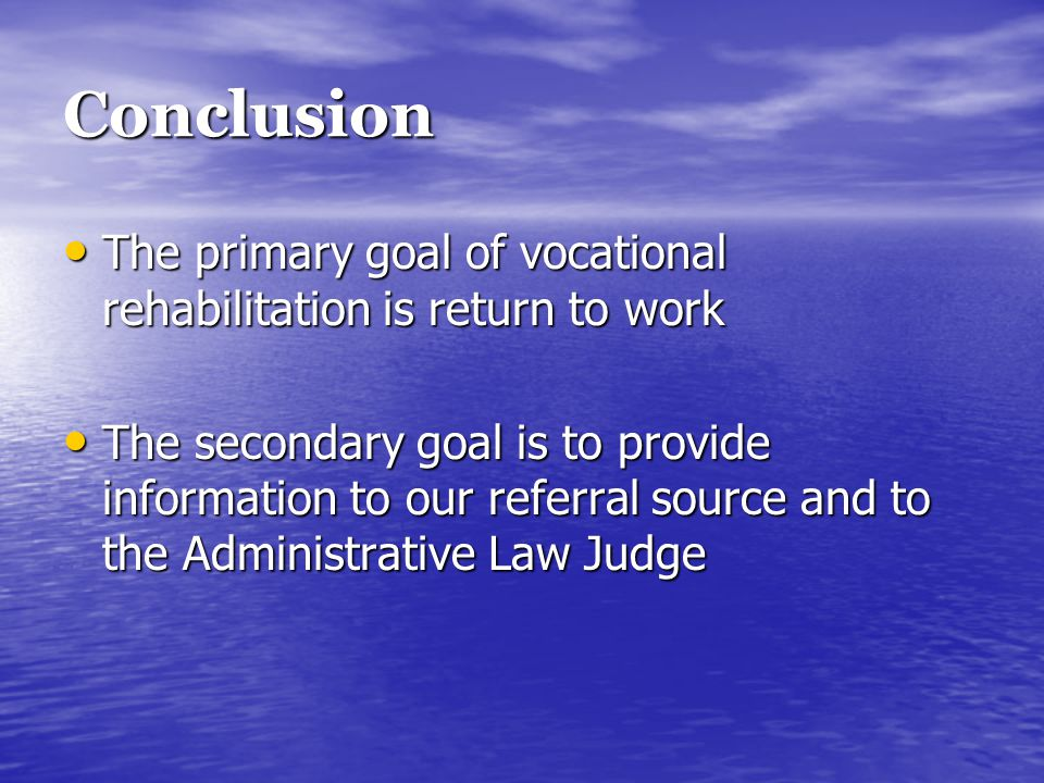 Conclusion The primary goal of vocational rehabilitation is return to work The primary goal of vocational rehabilitation is return to work The seconda