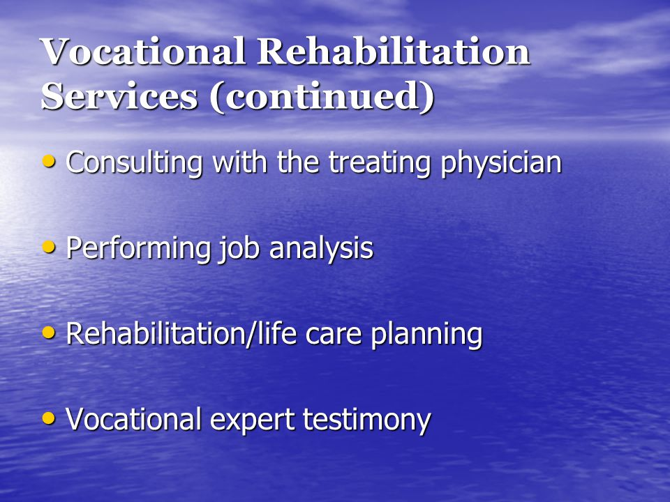 Vocational Rehabilitation Services (continued) Consulting with the treating physician Consulting with the treating physician Performing job analysis P