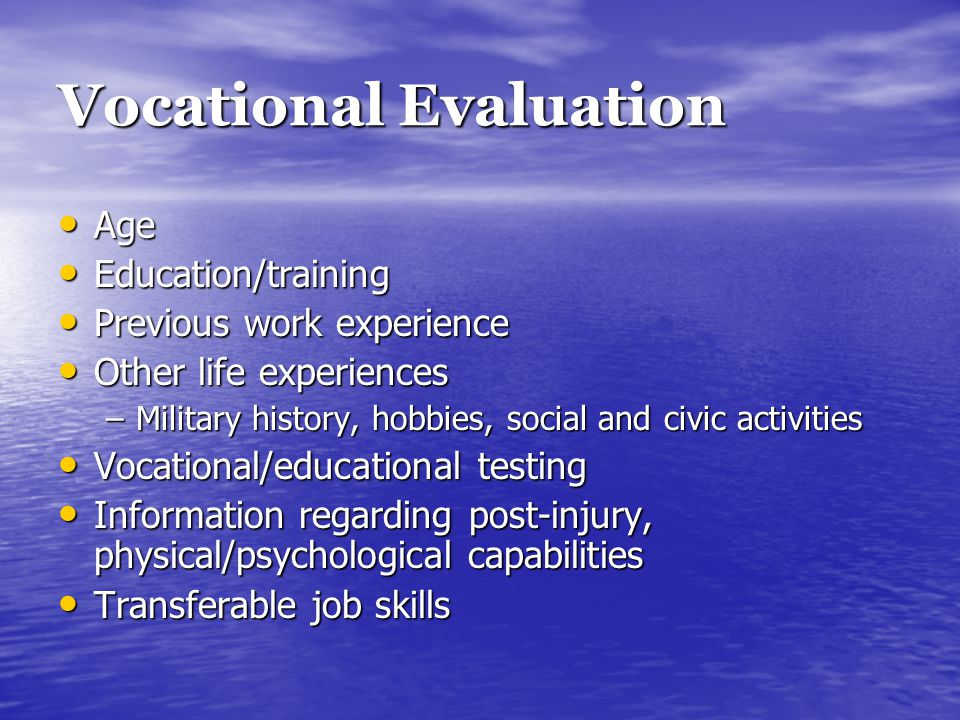 Vocational Evaluation Age Age Education/training Education/training Previous work experience Previous work experience Other life experiences Other lif