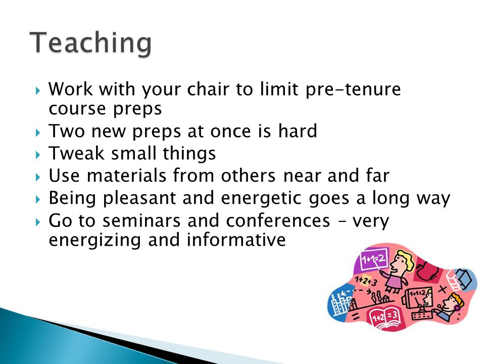 Work with your chair to limit pre-tenure course preps Two new preps at once is hard Tweak small things Use materials from others near and far Being pl