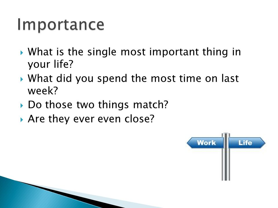 What is the single most important thing in your life.