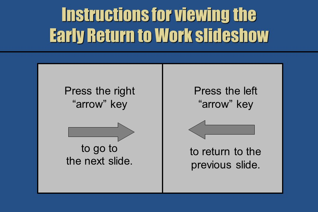 Early Return to Work: For the Injured Worker This presentation is for informational purposes only and is not intended to be a substitute for the statute, Division rules or procedures.