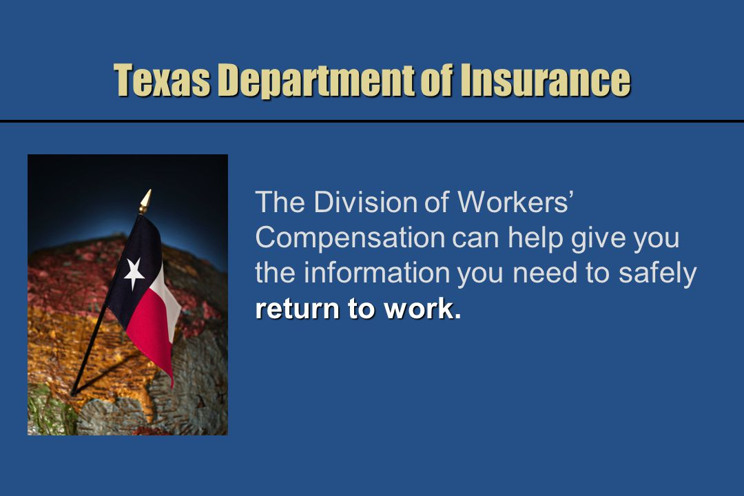Texas Department of Insurance return to work The Division of Workers Compensation can help give you the information you need to safely return to work.