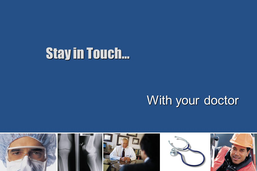 Stay in Touch… With your doctor