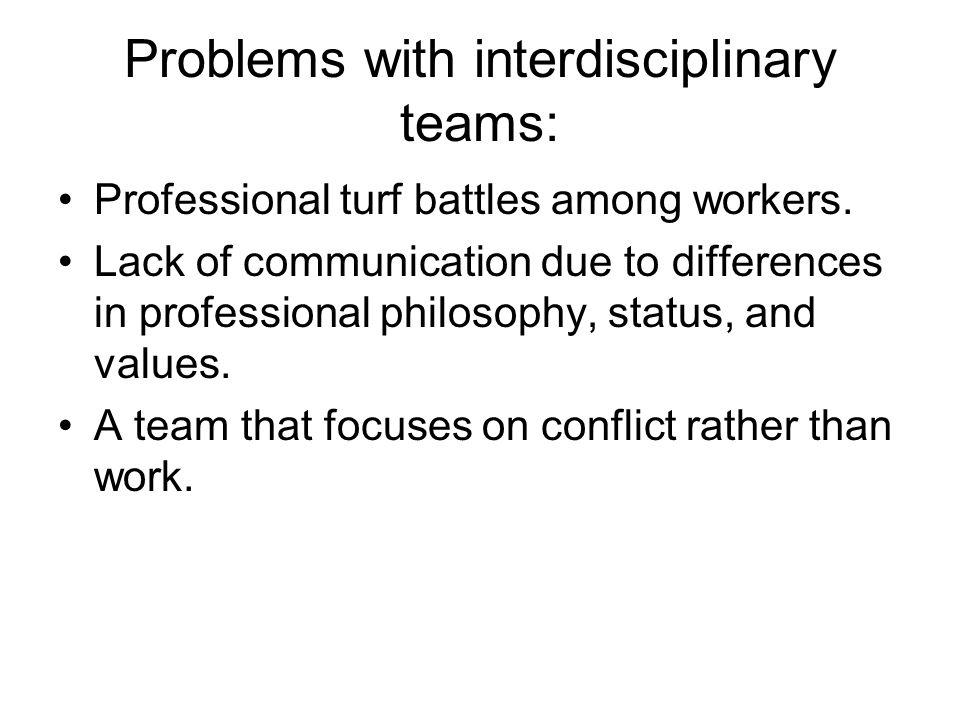 Problems with interdisciplinary teams: Professional turf battles among workers.