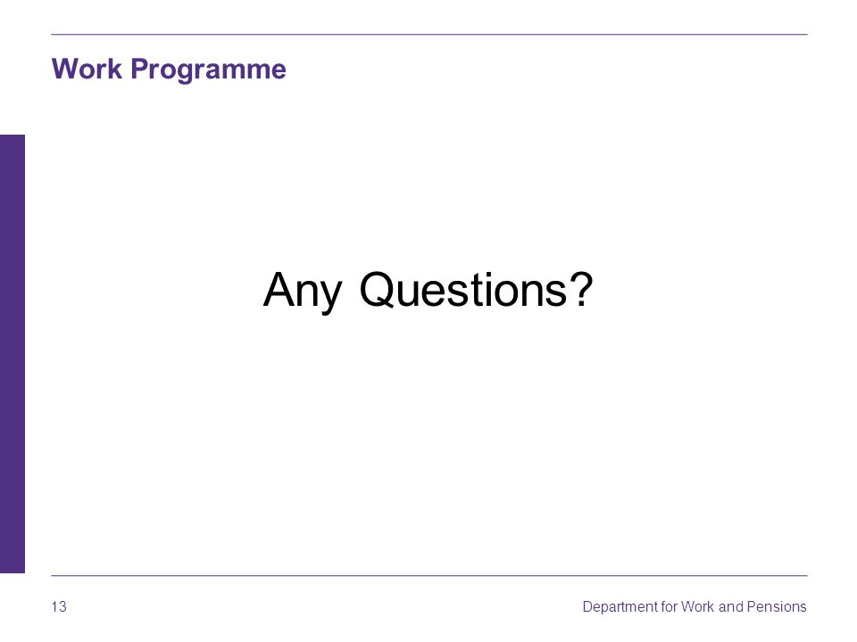 Department for Work and Pensions 13 Work Programme Any Questions