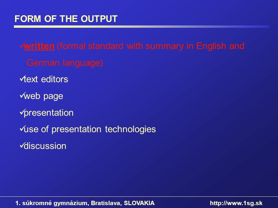 FORM OF THE OUTPUT written (formal standard with summary in English and German language) text editors web page presentation use of presentation techno
