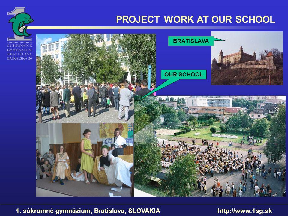 PROJECT WORK AT OUR SCHOOL 1. súkromné gymnázium, Bratislava, SLOVAKIA http://www.1sg.sk BRATISLAVA OUR SCHOOL