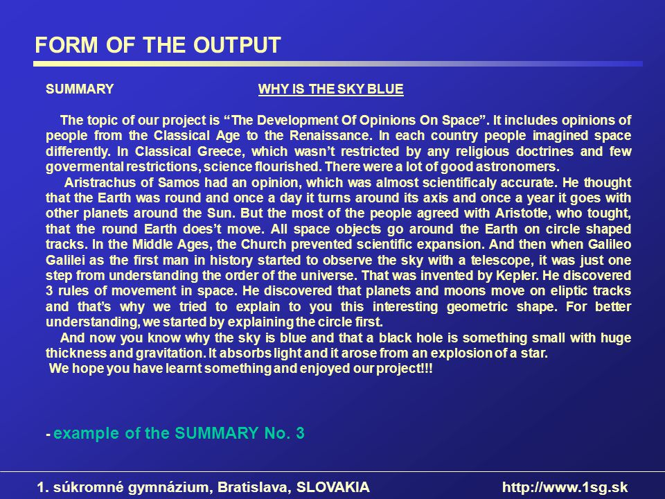 FORM OF THE OUTPUT SUMMARY WHY IS THE SKY BLUE The topic of our project is The Development Of Opinions On Space. It includes opinions of people from t