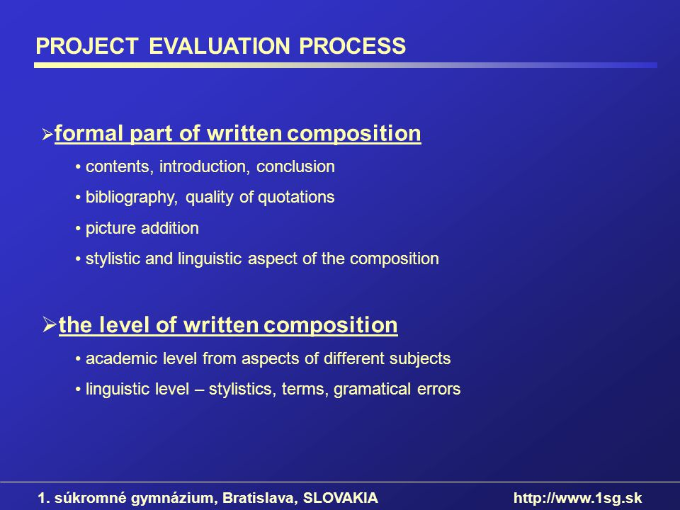 PROJECT EVALUATION PROCESS formal part of written composition contents, introduction, conclusion bibliography, quality of quotations picture addition