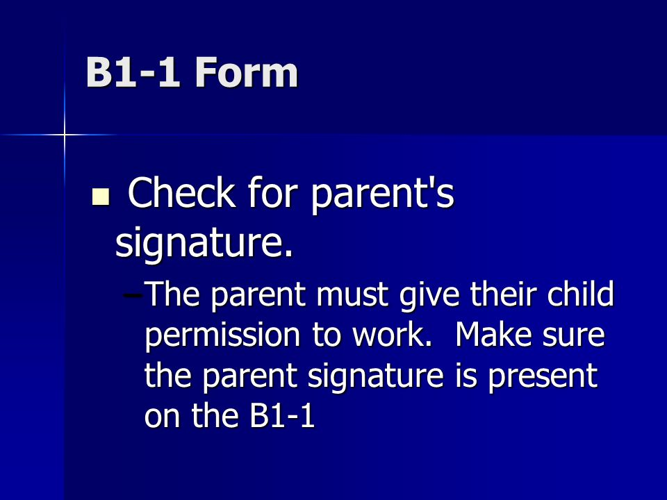 B1-1 Form Check for parent s signature. Check for parent s signature.