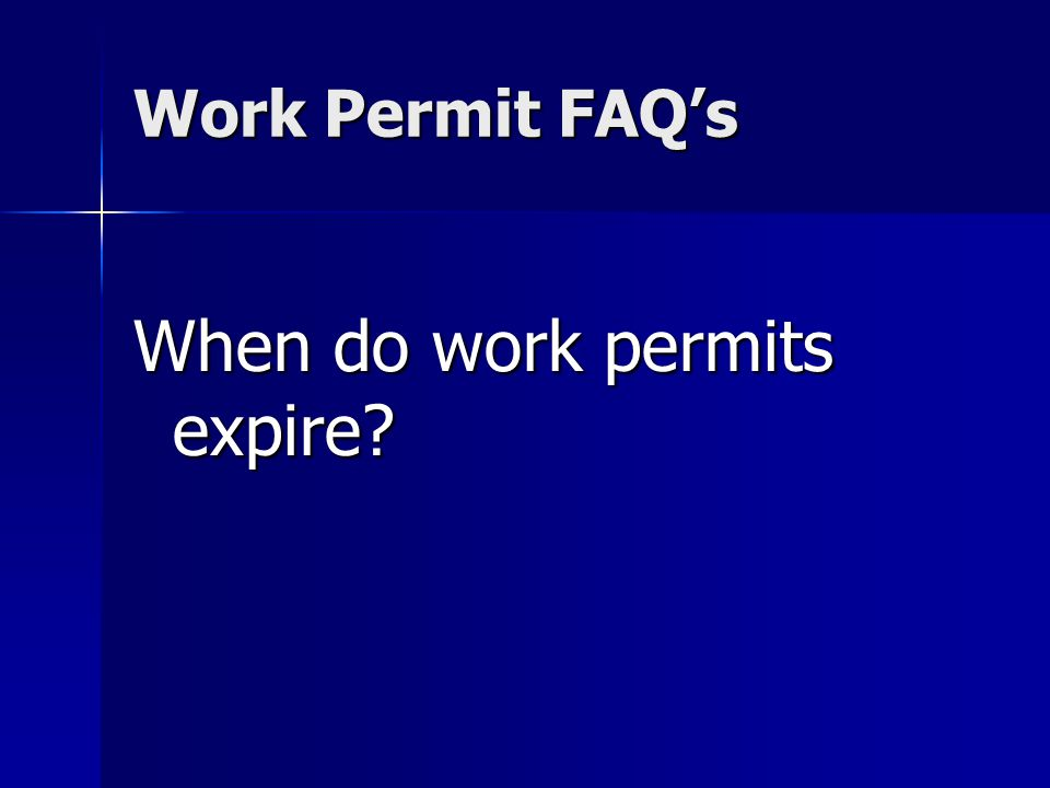 Work Permit FAQs When do work permits expire?