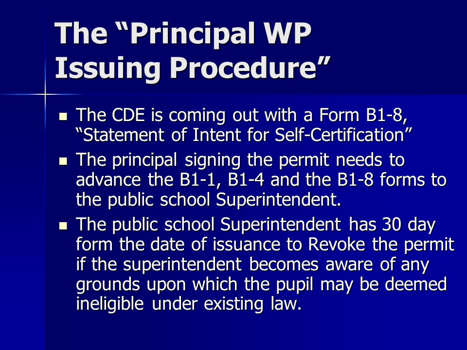 The Principal WP Issuing Procedure The CDE is coming out with a Form B1-8, Statement of Intent for Self-Certification The CDE is coming out with a For